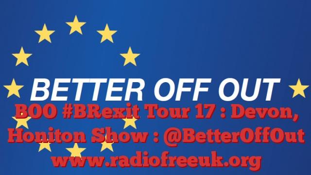 BOO #BRexit Tour 17 : Devon, Honiton Show : @BetterOffOut