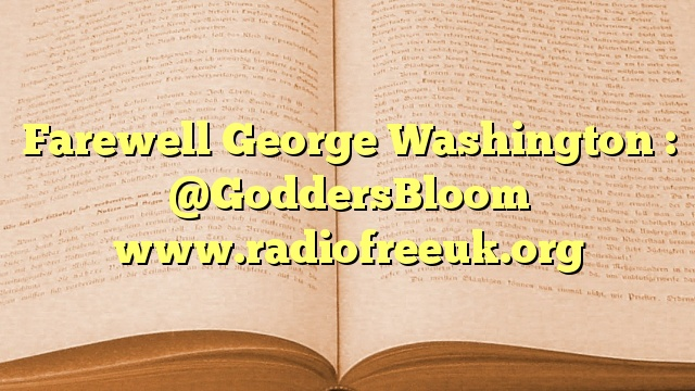 Farewell George Washington : @GoddersBloom