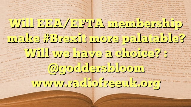 Will EEA/EFTA membership make #Brexit more palatable? Will we have a choice? : @goddersbloom
