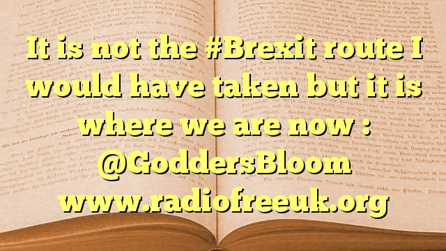 It is not the #Brexit route I would have taken but it is where we are now : @GoddersBloom