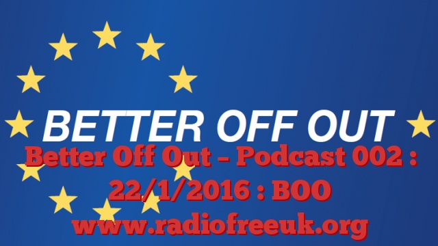 Better Off Out – Podcast 002 : 22/1/2016 : BOO
