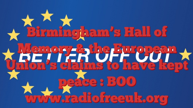 Birmingham's Hall of Memory & the European Union's claims to have kept peace : BOO