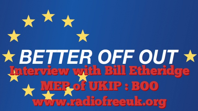 Interview with Bill Etheridge MEP of UKIP : BOO