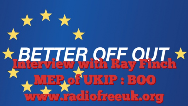 Interview with Ray Finch MEP of UKIP : BOO