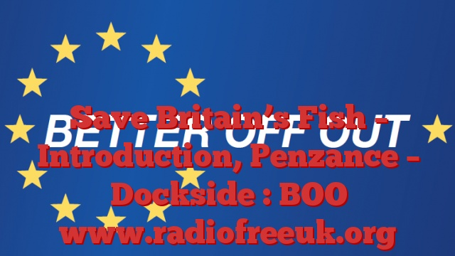 Save Britain's Fish – Introduction – Penzance – Dockside : BOO
