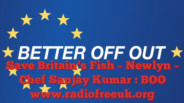 Save Britain's Fish – Newlyn – Chef Sanjay Kumar : BOO