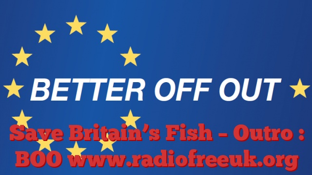Save Britain's Fish – Outro : BOO