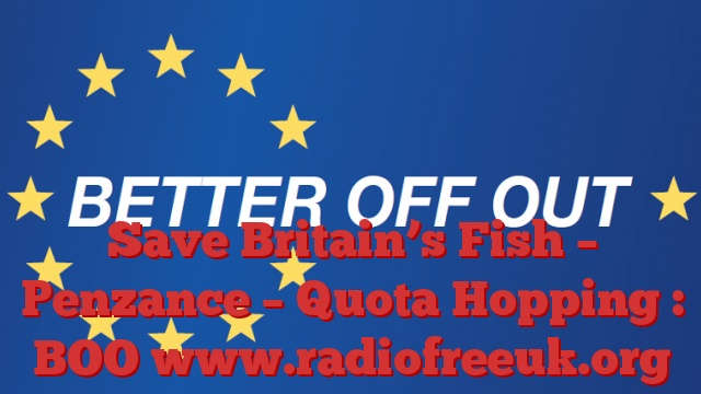 Save Britain's Fish – Penzance – Quota Hopping : BOO