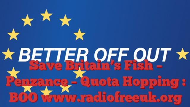 Save Britain's Fish – Penzance – Quota Hopping : BOO