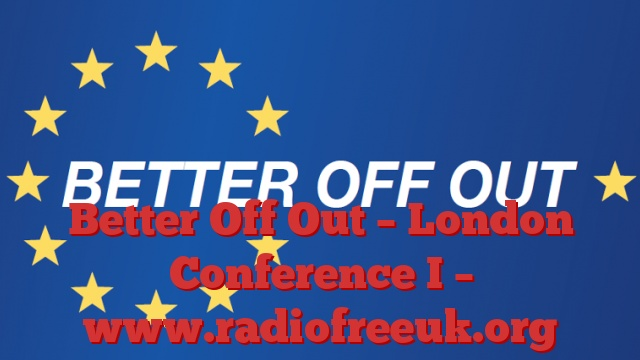 Better Off Out – London Conference I – 19/02/2016 : BOO