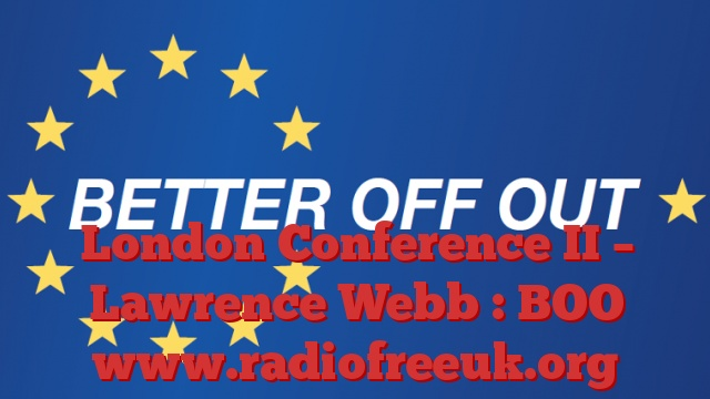 London Conference II – Lawrence Webb : BOO