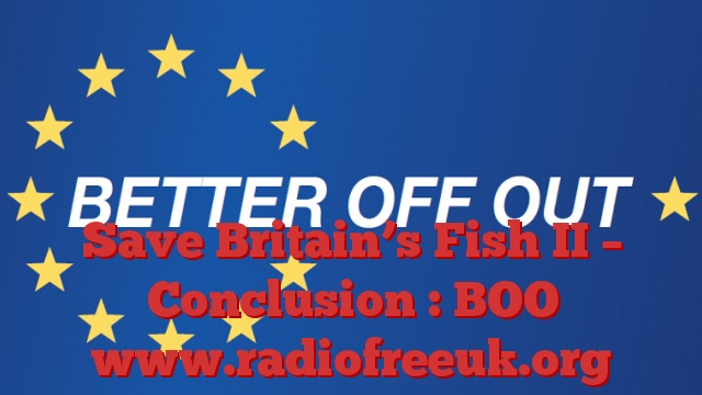 Save Britain's Fish II – Conclusion : BOO