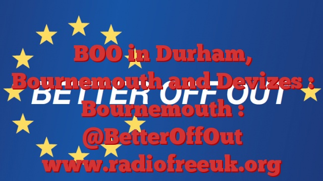 BOO in Durham, Bournemouth and Devizes : Bournemouth : @BetterOffOut