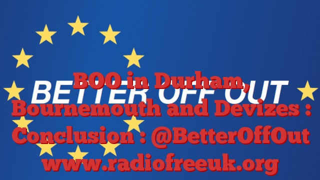 BOO in Durham, Bournemouth and Devizes : Conclusion : @BetterOffOut