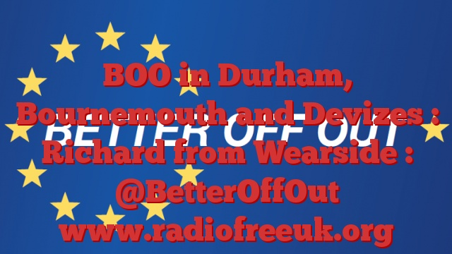 BOO in Durham, Bournemouth and Devizes : Richard from Wearside : @BetterOffOut