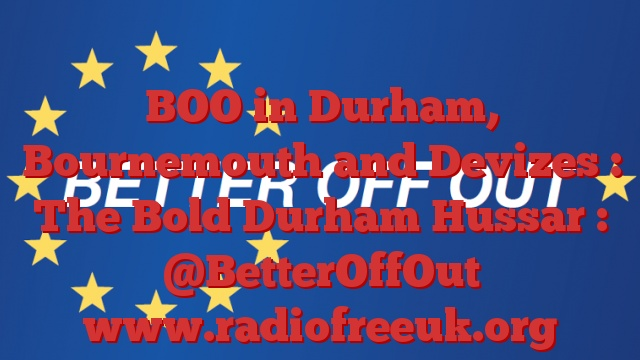 BOO in Durham, Bournemouth and Devizes : The Bold Durham Hussar : @BetterOffOut