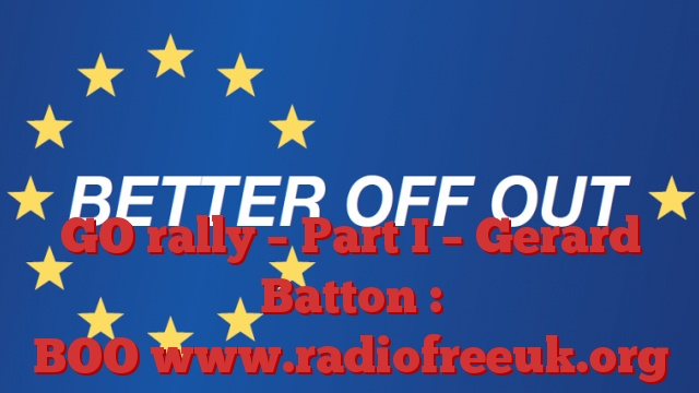 GO rally – Part I – Gerard Batton : BOO