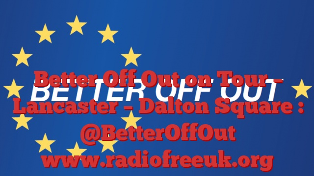 Better Off Out on Tour – Lancaster – Dalton Square : @BetterOffOut