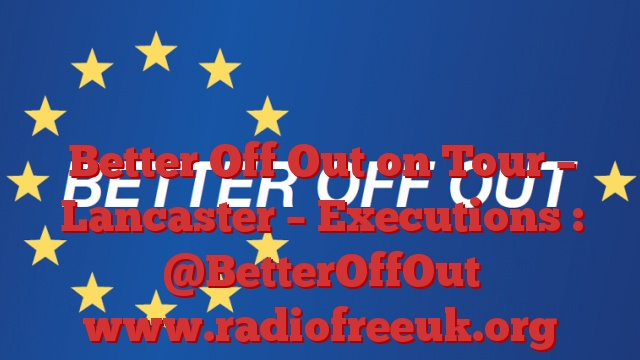 Better Off Out on Tour – Lancaster – Executions : @BetterOffOut