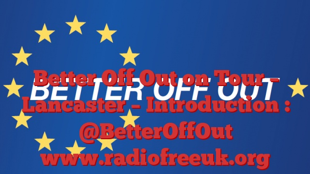 Better Off Out on Tour – Lancaster – Introduction : @BetterOffOut