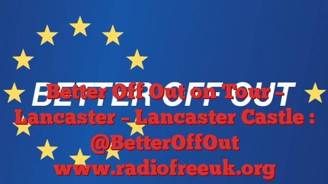 Better Off Out on Tour – Lancaster – Lancaster Castle : @BetterOffOut