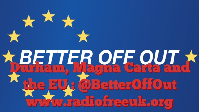 Durham, Magna Carta and the EU : @BetterOffOut