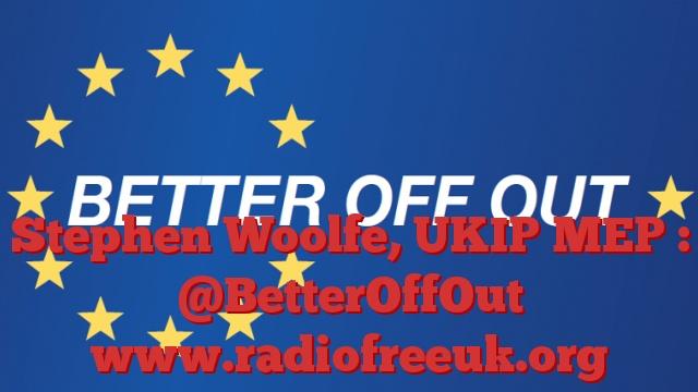Stephen Woolfe, UKIP MEP : @BetterOffOut