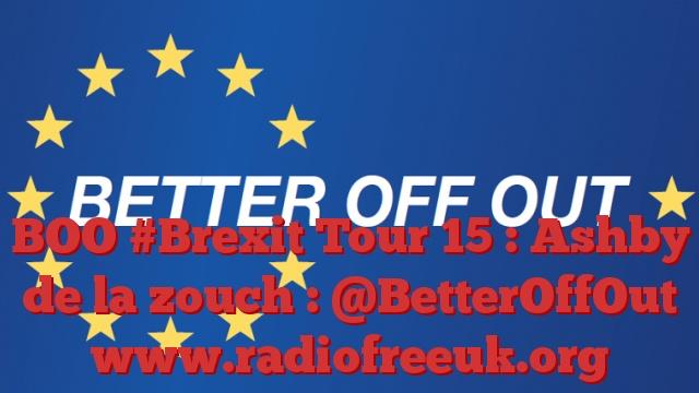 BOO #Brexit Tour 15 : Ashby de la zouch : @BetterOffOut
