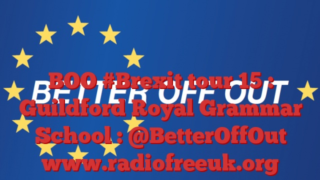 BOO #Brexit tour 15 : Guildford Royal Grammar School : @BetterOffOut