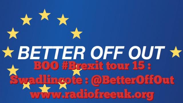 BOO #Brexit tour 15 : Swadlincote : @BetterOffOut