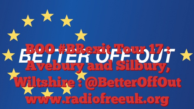 BOO #BRexit Tour 17 : Avebury and Silbury, Wiltshire : @BetterOffOut