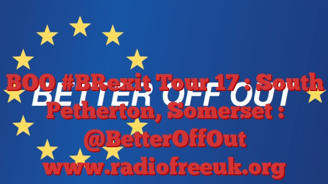 BOO #BRexit Tour 17 : South Petherton, Somerset : @BetterOffOut