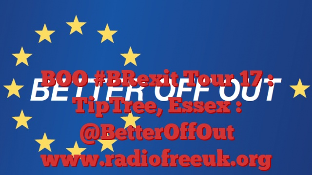 BOO #BRexit Tour 17 : TipTree, Essex : @BetterOffOut