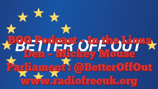 BOO Podcast – In the Lions Den – Mickey Mouse Parliament : @BetterOffOut