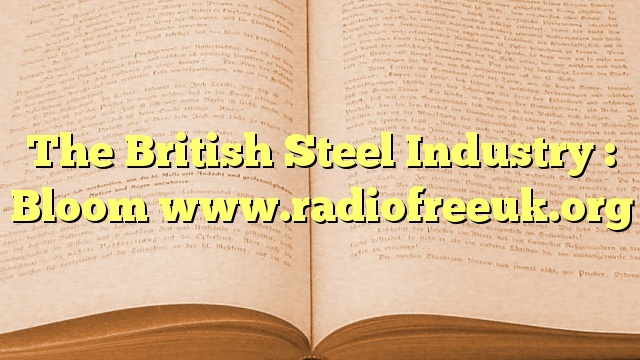The British Steel Industry : Bloom